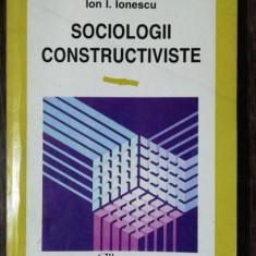 SOCIOLOGII CONSTRUCTIVISTE - ION I IONESCU