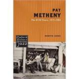 Pat Metheny: The ECM Years, 1975-1984 - Mervyn Cooke
