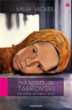 Cumpara ieftin Îndrăgostit de Tarkovski. Mic tratat de trăire a artei