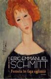 Femeia in fata oglinzii;Autor:ERIC-EMMANUEL SCHMITT;Editura:Humanitas