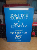 IDENTITATE NATIONALA SI SPIRIT EUROPEAN : ACADEMICIANUL DAN BERINDEI LA 80 ANI
