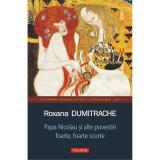 Cumpara ieftin Papa Nicolau si alte povestiri foarte, foarte scurte - Roxana Dumitrache