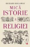 Mica istorie a religiei. Carte pentru toti. Vol 292/Richard Holloway