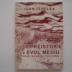 De la preistorie la evul mediu. Evolutii ale gandirii stiintifice - Ioan Tepelea