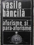 AFORISME SI PARA-AFORISME-VASILE BANCILA, Polirom