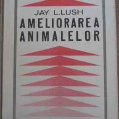 AMELIORAREA ANIMALELOR - JAY L. LUSH