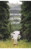 Drumuri. Calatori. Locuri - Catalina Velculescu, Ana-Voica Bojar
