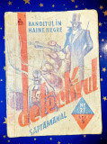 C95-Banditul in haine negre-DETECTIVUL-Colectia 5 Lei 1935 roman buzunar vechi.