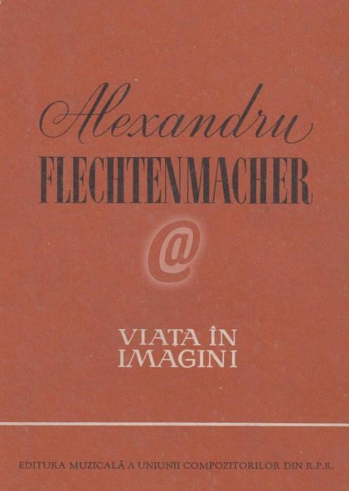 Alexandru Flechtenmacher - viata in imagini