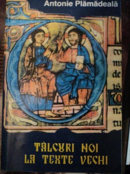 TALCURI NOI IN TEXTE VECHI- ANTONIE PLAMADEALA
