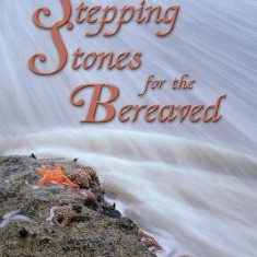 Stepping Stones for the Bereaved: Meditations for the Journey of Healing