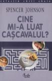 Johnson, S. - CINE MI-A LUAT CASCAVALUL?, ed. Curtea Veche, Bucuresti, 2001