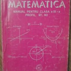 MATEMATICA MANUAL PENTRU CLASA A IX-A, PROFIL M1, M2 - MIRCEA GANGA