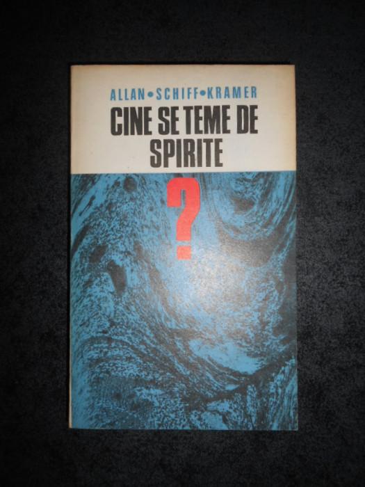 ALLAN. SCHIFF. KRAMER - CINE SE TEME DE SPIRITE ?