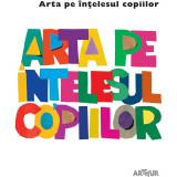 Cumpara ieftin Carte Editura Arthur, Arta pe intelesul copiilor. Cartea alba, Amanda Renshaw, ART