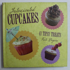 INTOXICATED CUPCAKES - 41 TIPSY TREATS by KATE LEGERE , 2011