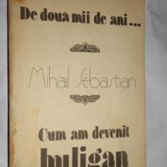 DE DOUA MII DE ANI . CUM AM DEVENIT HULIGAN 331PAGINI= MIHAIL SEBASTIAN