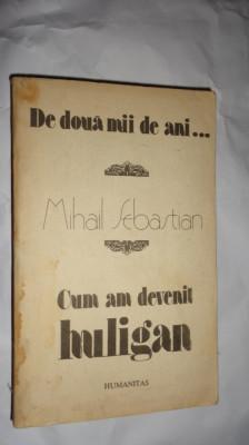 DE DOUA MII DE ANI . CUM AM DEVENIT HULIGAN 331PAGINI= MIHAIL SEBASTIAN foto