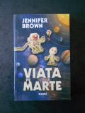 JENNIFER BROWN - VIATA PE MARTE