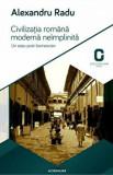 Cumpara ieftin Civilizatia romana moderna neimplinita. Un eseu post-lovinescian/Alexandru Radu, Adenium