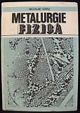 Cumpara ieftin Metalurgie Fizica - Nicolae Geru