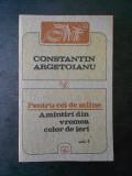 CONSTANTIN ARGETOIANU - PENTRU CEI DE MAINE volumul 1