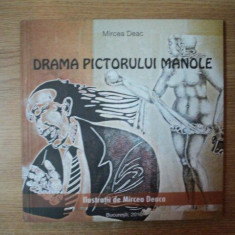 DRAMA PICTORULUI MANOLE de MIRCEA DEAC , 2010