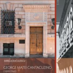 George Matei Cantacuzino - Arhitectura ca tema a gandirii - de  Mirela Duculescu