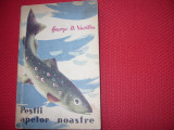 PESTII  APELOR  NOASTRE -  GEORGE  VASILIU  ( 1959, rara, ilustrata, 384 pag ) *