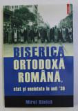 BISERICA ORTODOXA ROMANA . STAT SI SOCIETATE IN ANII '30 de MIREL BANICA , 2007
