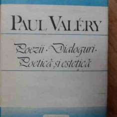 Poezii Dialoguri Poetica Si Estetica - Paul Valery ,525886
