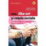 Cumpara ieftin Sex, Like-uri si retele sociale. Comunicarea cu adolescentii in era digitala - Allison Havey, Deana Puccio