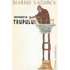 Inventia trupului - Marius Lazurca
