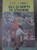 ZILE SI NOPTI PE STADION - IOAN CHIRILA