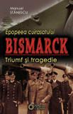 Epopeea cuirasatului Bismarck. Triumf si tragedie/Manuel Stanescu, Cetatea de Scaun