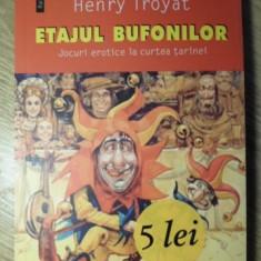ETAJUL BUFONILOR. JOCURI EROTICE LA CURTEA TARINEI - HENRY TROYAT