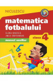 Matematica fotbalului - Clasa 4 - Elena Ionescu, Anca Sinteonean