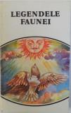 LEGENDELE FAUNEI - COLECTIA LEGENDELE ROMANILOR VOL. III , editie critica de TONY BRILL , 1994