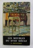 LES MEUBLES DU XVIII e SIECLE , II. EBENISTERIE par PIERRE VERLET , 1956