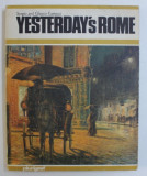 YESTERDAY ' S ROME - THE ETERNAL CITY THREE HUNDRED , TWO HUNDRED , ONE HUNDRET YEARS AGO : PAINTINGS OF THE TIMES AND TODAY ' S REALITY by SERGIO and