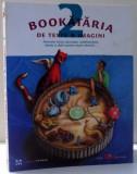 BOOKATARIA DE TEXTE & IMAGINI, POVESTIRI SCRISE, DESENATE, CONDIMENTATE, SARATE SI DULCI PENTRU TOATE VARSTELE 2... de STELA LIE, FLORIN BICAN , 2016