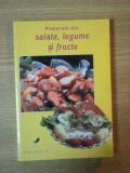 PREPARATE DIN SALATE , LEGUME SI FRUCTE de PETRUS DORIN , 1999