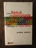 NOUA FIZICA SI COSMOLOGIE - DIALOGURI CU DALAI LAMA DE  ARTHUR ZAJONC