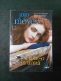 JOJO MOYES - FATA PE CARE AI LASAT-O IN URMA
