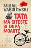 Tata ma citeste si dupa moarte, Mihail Vakulovski