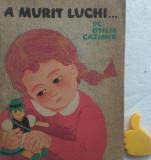 A murit Luchi... Cum am cunoscut eu lumea Otilia Cazimir