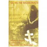 Sa nu ne razbunati! - Marturii despre suferintele romanilor din Basarabia