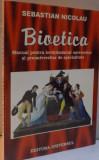 BIOETICA , MANUAL PENTRU INVATAMANTUL UNIVERSITAR SI PREUNIVERSITAR DE SPECIALITATE de SEBASTIAN NICOLAU , EDITIA A II A , 1998