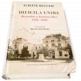 Dificila unire - Basarabia si Romania Mare, 1918-1940   Alberto Basciani, Cartier