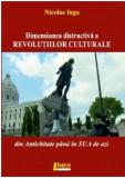 Dimensiunea distructiva a revolutiilor culturale | Nicolae Iuga